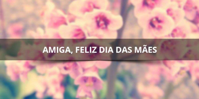 Feliz Dia Das Mães Para Amigas Do Facebook, Deus Abençoe