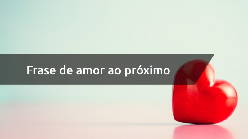 Frase De Amor Ao Próximo