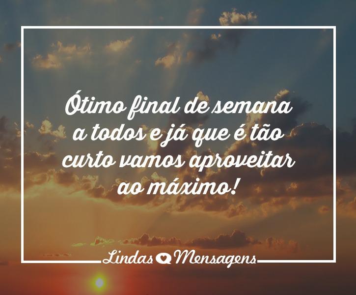 Bom Final De Semana Amigos! Tenham Todos Um Bom Dia, Que
