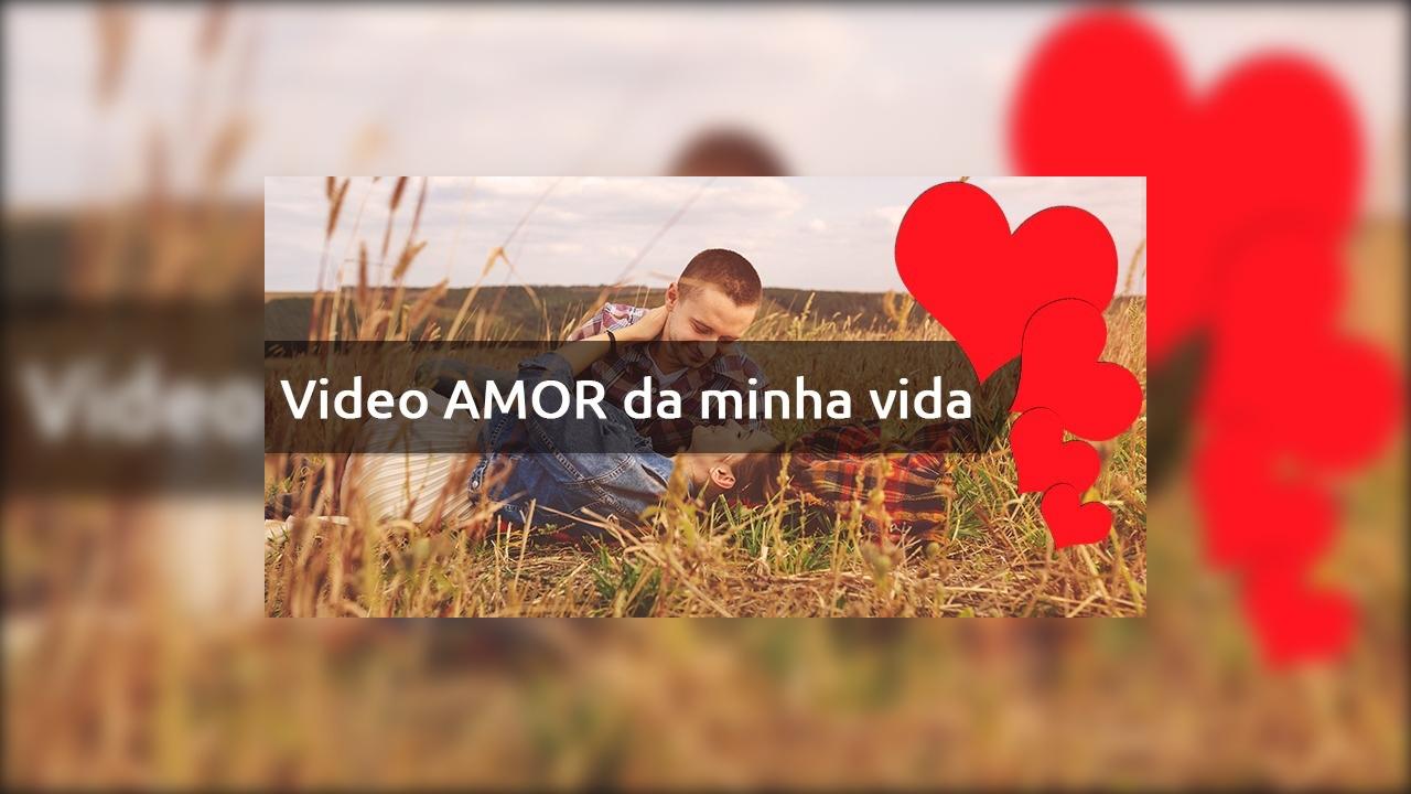 Video Amor Da Minha Vida Para Whatsappcom Linda Declaração