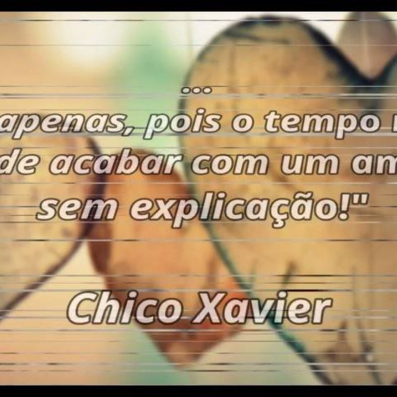 Vídeo Com Linda Mensagem De Amor Com Frase De Chico Xavier