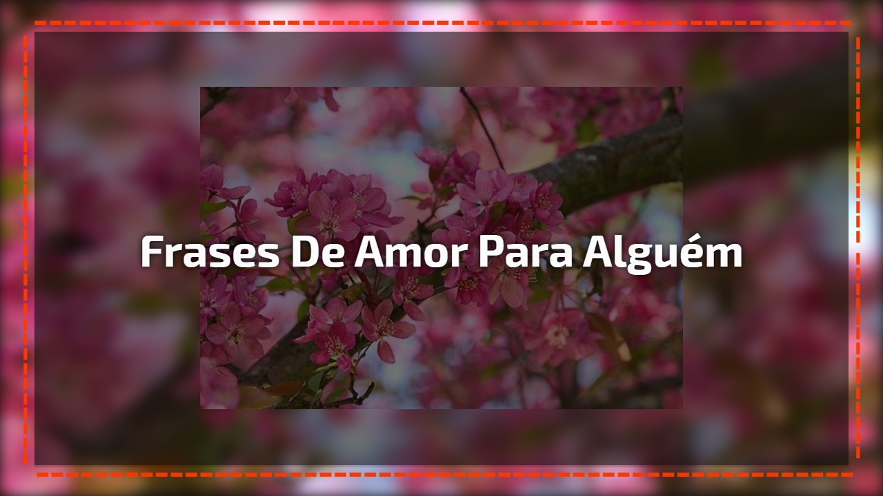Vídeo Com Lindas Frases De Amor Para Enviar Para Namorado