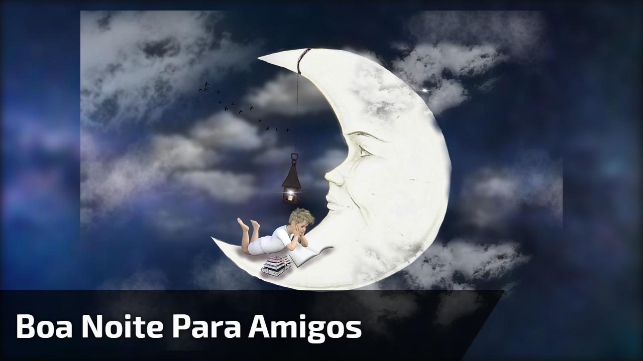 Vídeo Com Mensagem De Boa Noite Para Amigos E Amigas Do