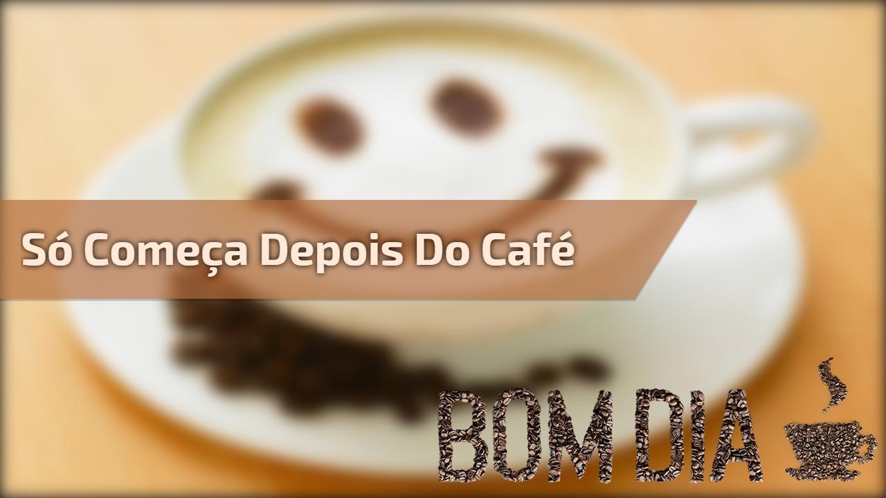 Bom dia café, o dia só começa depois de um cafezinho, não é? - Mensagens De Bom  dia