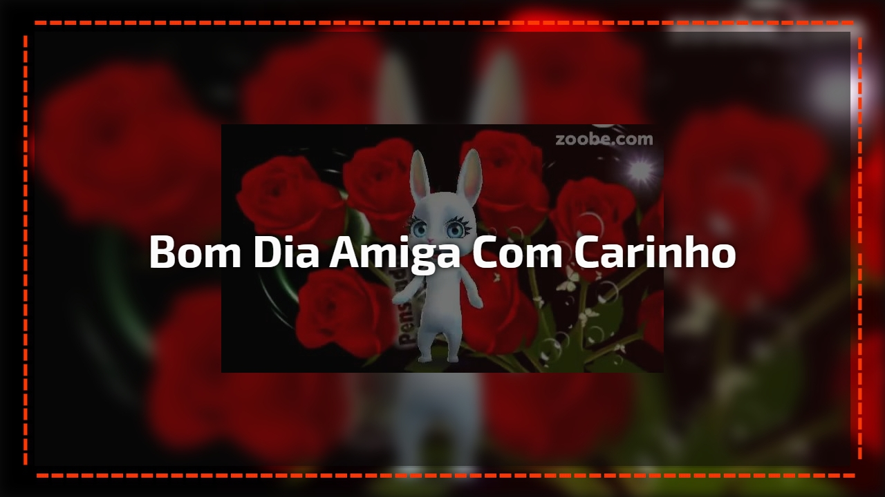 Bom Dia Meu Amor Mensagem Com Flores: Vídeo Com Mensagem De Bom Dia Com Muito Amor E Carinho