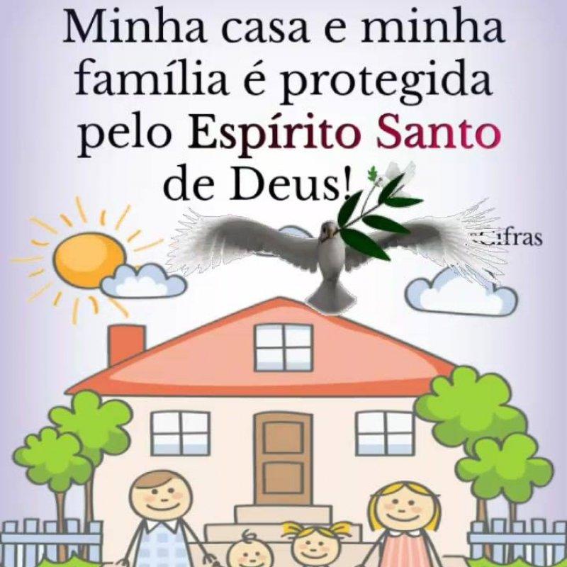 Minha Casa E Minha Família é Protegida Pelo Espírito Santo De Deus